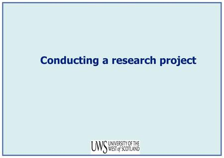 Conducting a research project. Clarify Aims and Research Questions Conduct Literature Review Describe methodology Design Research Collect DataAnalyse.