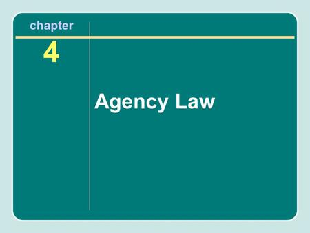 Chapter 4 Agency Law. Chapter Objectives After reading this chapter, you will know the following: How agency relationship work and the authority that.