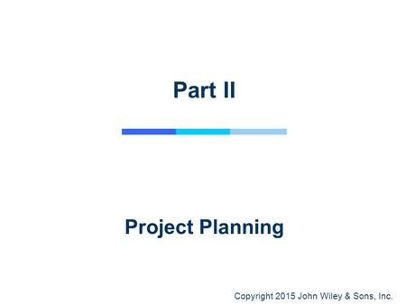 Copyright 2015 John Wiley & Sons, Inc. Project Planning Part II.