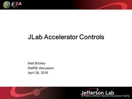 JLab Accelerator Controls Matt Bickley MaRIE discussion April 26, 2016.