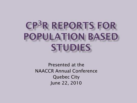 Presented at the NAACCR Annual Conference Quebec City June 22, 2010.