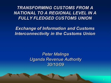 TRANSFORMING CUSTOMS FROM A NATIONAL TO A REGIONAL LEVEL IN A FULLY FLEDGED CUSTOMS UNION Exchange of Information and Customs Interconnectivity in the.