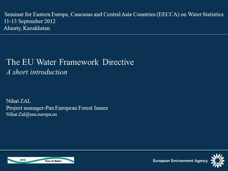 Seminar for Eastern Europe, Caucasus and Central Asia Countries (EECCA) on Water Statistics 11-13 September 2012 Almaty, Kazakhstan The EU Water Framework.
