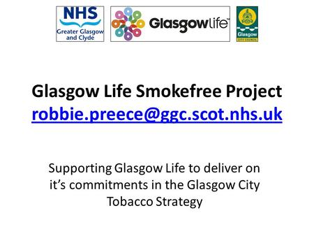 Glasgow Life Smokefree Project  Supporting Glasgow Life to deliver on it's commitments in the.