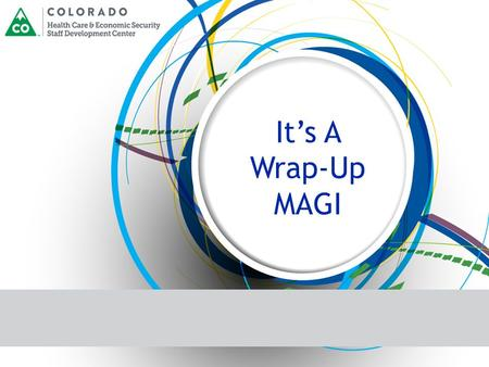 It's A Wrap-Up MAGI. Introduction to Wrap-up  Wrap-up will display the household's  Eligibility results  Coverage begin dates  Eligibility status.