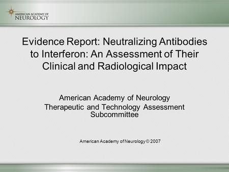Evidence Report: Neutralizing Antibodies to Interferon: An Assessment of Their Clinical and Radiological Impact American Academy of Neurology Therapeutic.