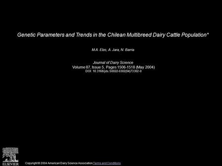 Genetic Parameters and Trends in the Chilean Multibreed Dairy Cattle Population* M.A. Elzo, A. Jara, N. Barria Journal of Dairy Science Volume 87, Issue.