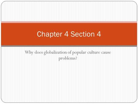 Why does globalization of popular culture cause problems? Chapter 4 Section 4.