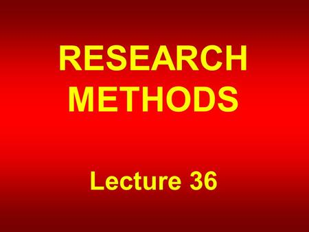 RESEARCH METHODS Lecture 36. NON-REACTIVE RESEARCH.
