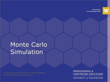 "Monte Carlo Simulation This presentation uses some materials from: ""Natalia A. Humphreys Presentation from University of Texas at Dallas."