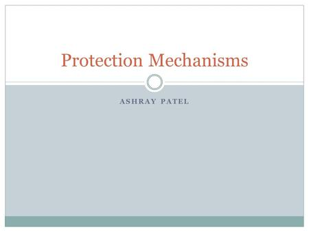 ASHRAY PATEL Protection Mechanisms. Roadmap Access Control Four access control processes Managing access control Firewalls Scanning and Analysis tools.