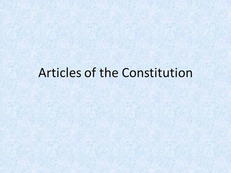 Articles of the Constitution. Article I – The Legislature Establishes a two-house legislature House of Representatives – based on population – all members.
