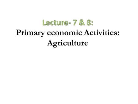 Agriculture Agriculture is very important, old and traditional type of economic activity. It is an economic activity conducted by Homo sapiens to grow.
