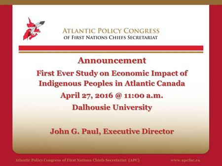 Atlantic Policy Congress of First Nations Chiefs Secretariat (APC)www.apcfnc.caAnnouncement First Ever Study on Economic Impact of Indigenous Peoples in.