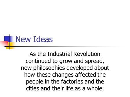 As the Industrial Revolution continued to grow and spread, new philosophies developed about how these changes affected the people in the factories and.