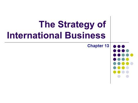 The Strategy of International Business Chapter 13.