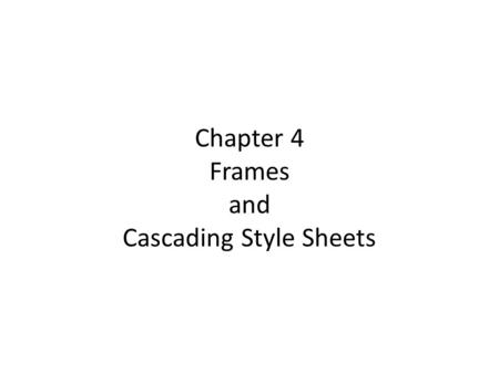 Chapter 4 Frames and Cascading Style Sheets. Frames Frames divide a browser window into two or more separate pieces or panes, with each pane containing.