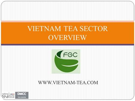 WWW.VIETNAM-TEA.COM VIETNAM TEA SECTOR OVERVIEW. Tea sector summary 1. Farming: Total area: 125.000 ha. 2. Processing: Beginning-year stock: 10.000 tons.