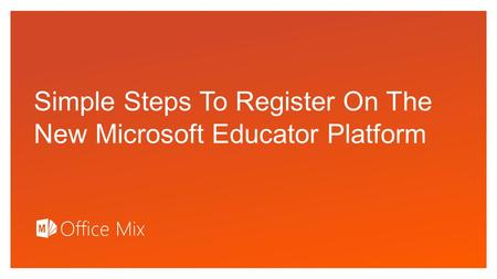 Click to edit Master text styles Simple Steps To Register On The New Microsoft Educator Platform.