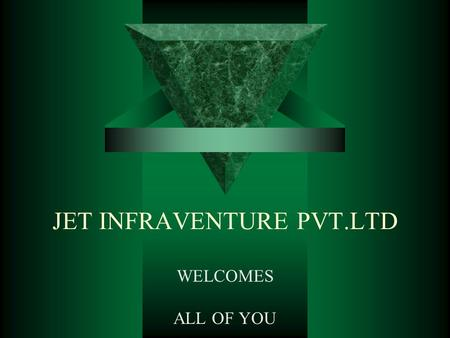 JET INFRAVENTURE PVT.LTD WELCOMES ALL OF YOU. Mission Statement  Company is formed in the year 2000  Company has completed several Residential & Commercial.