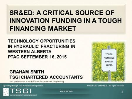 WWW.TSGI.CA SR&ED: A CRITICAL SOURCE OF INNOVATION FUNDING IN A TOUGH FINANCING MARKET TECHNOLOGY OPPORTUNITIES IN HYDRAULIC FRACTURING IN WESTERN ALBERTA.