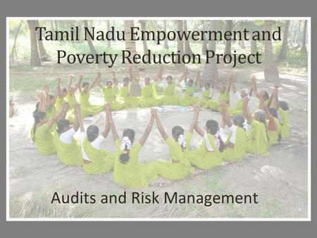 Tamil Nadu Empowerment and Poverty Reduction Project Audits and Risk Management.