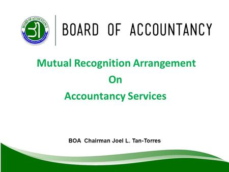 BOA Chairman Joel L. Tan-Torres Mutual Recognition Arrangement On Accountancy Services.