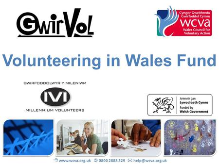 Volunteering in Wales Fund    0800 2888 329 