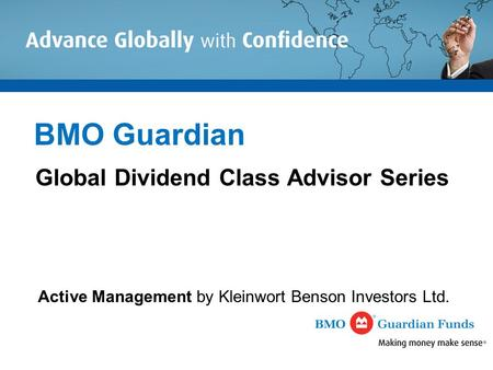 BMO Guardian Global Dividend Class Advisor Series Active Management by Kleinwort Benson Investors Ltd.