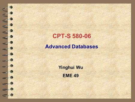 CPT-S 580-06 Advanced Databases 11 Yinghui Wu EME 49.