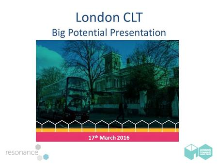 London CLT Big Potential Presentation 17 th March 2016.