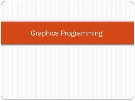 Graphics Programming. Graphics Functions We can think of the graphics system as a black box whose inputs are function calls from an application program;