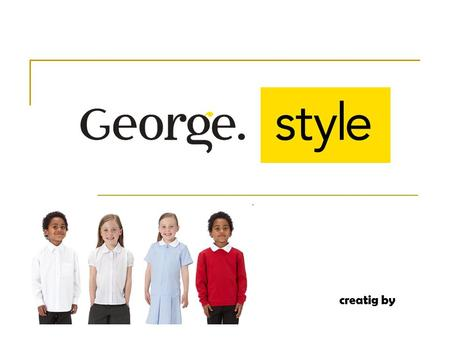 Creatig by. the early days George was launched in 1990 when George Davies spotted a niche opportunity that no one else could see; for quality, value clothing.