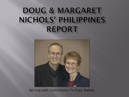 Serving with Commission To Every Nation. It is an honor to serve the Lord in world evangelism and discipleship since 1966. Presently, we partner with.