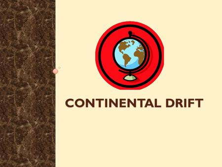 CONTINENTAL DRIFT. Drifting Continents - On the geologic time scale, Earth's surface is changing at rates almost too great to imagine. Vocabulary Vocabulary.