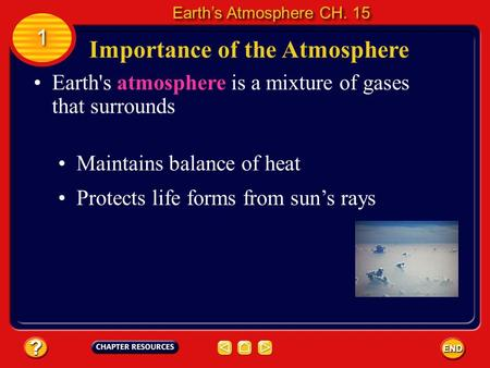 Importance of the Atmosphere Earth's atmosphere is a mixture of gases that surrounds Maintains balance of heat Protects life forms from sun's rays 1 1.