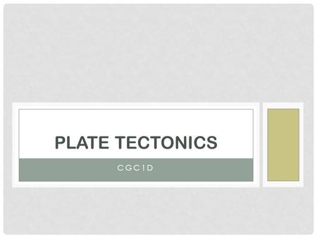 CGC1D PLATE TECTONICS. Theory that helps explain most geologic processes. Earth's shell is made up of approximately 20 plates (made up of continents.