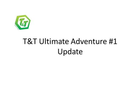 T&T Ultimate Adventure #1 Update. Give a man a fish and feed him for a day. Teach a man how to fish and feed him for a lifetime. We want to teach a T&T.