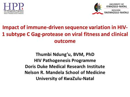 Impact of immune-driven sequence variation in HIV- 1 subtype C Gag-protease on viral fitness and clinical outcome Thumbi Ndung'u, BVM, PhD HIV Pathogenesis.