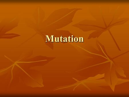 Mutation. Learning Outcomes To define Mutation To define Mutation To classify mutation by type To classify mutation by type To define Mutagens To define.