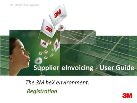 3M Corporate Marketing & Communications3M Partners and Suppliers Supplier eInvoicing - User Guide The 3M beX environment: Registration.