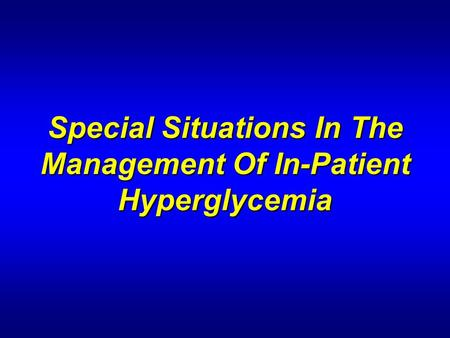 Special Situations In The Management Of In-Patient Hyperglycemia.