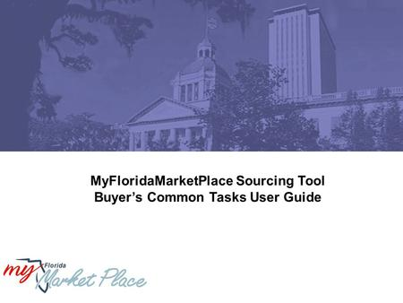 MyFloridaMarketPlace Sourcing Tool Buyer's Common Tasks User Guide.