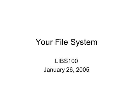Your File System LIBS100 January 26, 2005. Word of the Day Network Administrator An information technology professional responsible for setting up, maintaining,