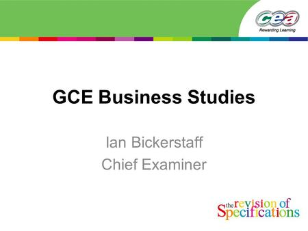 GCE Business Studies Ian Bickerstaff Chief Examiner.