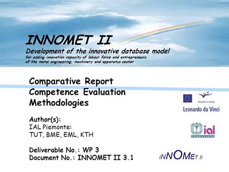 Comparative Report Competence Evaluation Methodologies Author(s): IAL Piemonte: TUT, BME, EML, KTH Deliverable No.: WP 3 Document No.: INNOMET II 3.1 INNOMET.