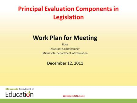 Education.state.mn.us Principal Evaluation Components in Legislation Work Plan for Meeting Rose Assistant Commissioner Minnesota Department of Education.