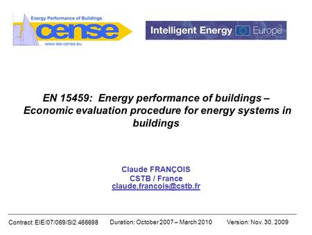 Contract: EIE/07/069/SI2.466698 Duration: October 2007 – March 2010Version: Nov. 30, 2009 EN 15459: Energy performance of buildings – Economic evaluation.