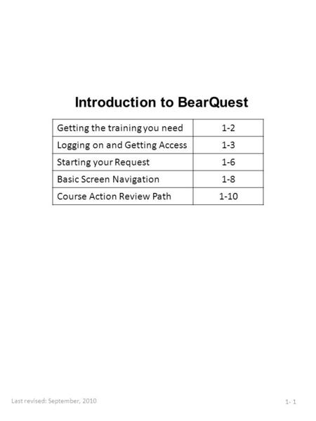 Introduction to BearQuest 1- 1 Getting the training you need1-2 Logging on and Getting Access1-3 Starting your Request1-6 Basic Screen Navigation1-8 Course.