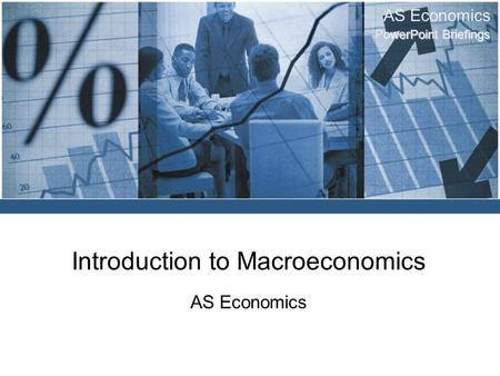 AS Economics PowerPoint Briefings Introduction to Macroeconomics AS Economics.